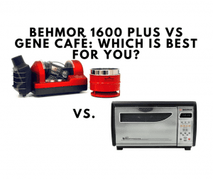 Behmor 1600 Plus vs Gene Café: Which is Best for You?
