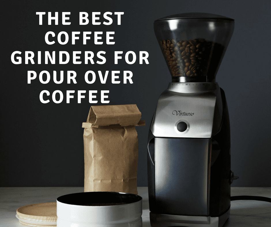 The Best Coffee Grinders for Pour Over Coffee