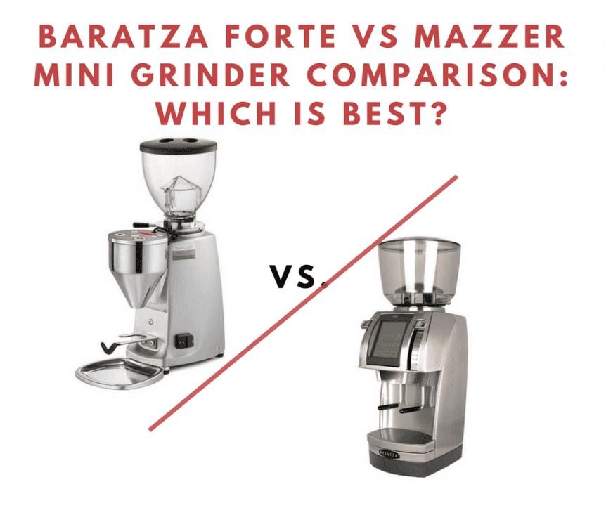baratza forte vs mazzer mini grinder comparison: which is best?