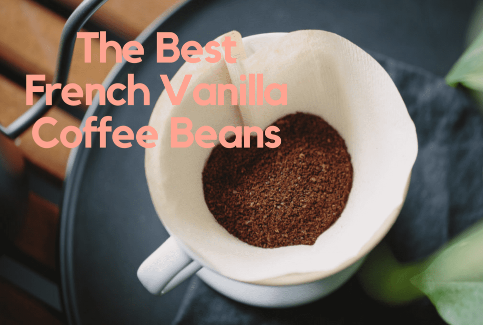 The Best French Vanilla Coffee Beans for You