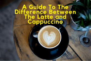 The Difference Between The Latte and Cappuccino: A Guide