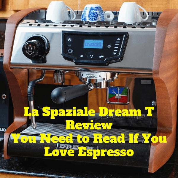La Spaziale Dream T Review You Need to Read If You Love Espresso